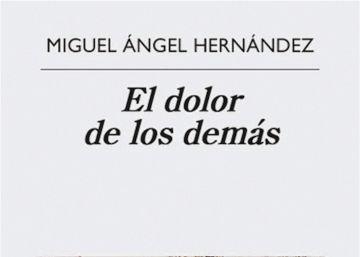 Lectura ICON recomendada: 'El dolor de los demás', de Miguel Ángel Hernández